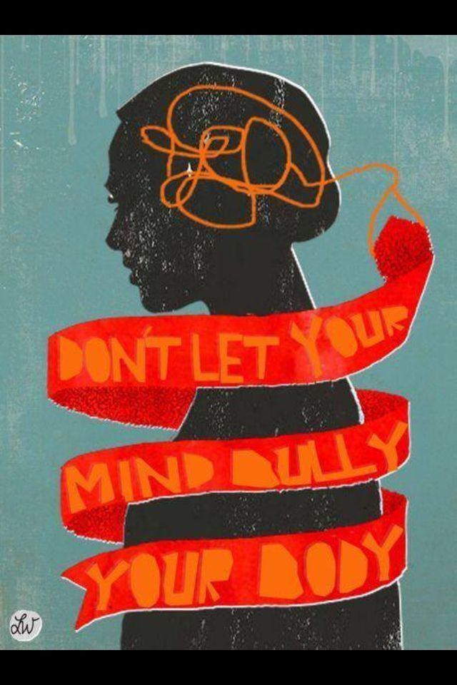 dont let your mind bully your body into believing it must carry the burden of its worries how to force the universe to give you everything you have ever