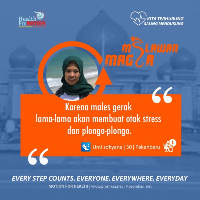 bergerak aktif seperti olahraga akan membantu tubuh belajar beradaptasi dan terbiasa menghadapi stres dengan baik tubuh akan mudah bertahan menghadapi