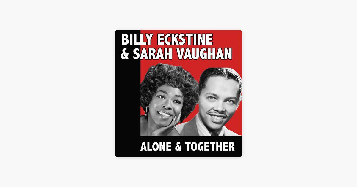Poster Gigi Terbaik Alone together by Billy Eckstine Sarah Vaughan On Apple Music