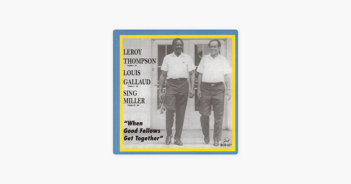 when good fellows get together feat lars edegran barry martyn by leroy thompson louis gallaud james sing miller on apple music