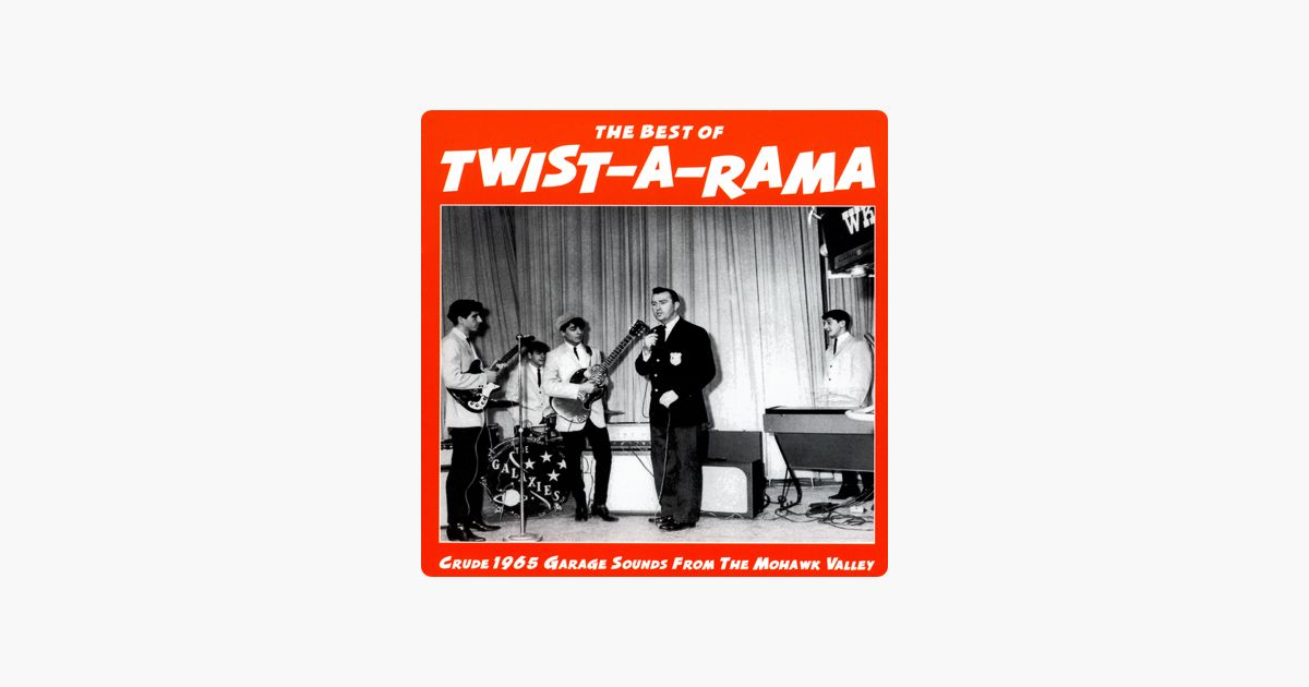 the best of twist a rama crude 1965 garage sounds from the mohawk valley by various artists on apple music