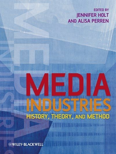 media industries history theory and method book by jennifer holt paperback chapters indigo ca